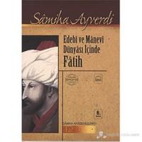 Edebî ve Mânevî Dünyâsı İçinde Fâtih - Samiha Ayverdi