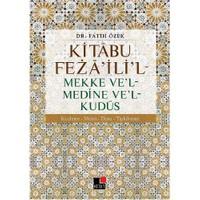 Kitabu Fezailil: Mekke Vel-Medine Vel-Kudüs-Fatih Özek