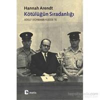 Kötülüğün Sıradanlığı Eichmann Kudüs'te - Hannah Arendt