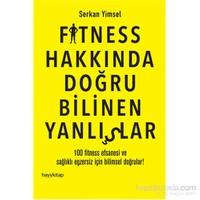 Fitness Hakkında Doğru Bilinen Yanlışlar - Serkan Yimsel
