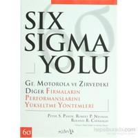 Six Sigma Yolu - Ge, Motorola Ve Zirvedeki Diğer Firmaların Performanslarını Yükseltme Yöntemleri - Roland R. Cavanagh