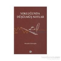 Yokluğunda Düşülmüş Notlar-Mustafa İslamoğlu
