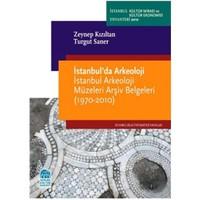 İstanbul'da Arkeoloji – İstanbul Arkeoloji Müzeleri Arşiv Belgeleri (1970-2010) - Turgut Saner