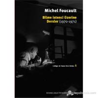 Bilme İstenci Üzerine Dersler 1970-1971 - (College De France Ders Notları)