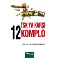 TSK'ya Karşı 12 Komplo - Ahmet Küçükşahin