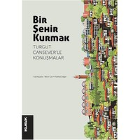 Bir Şehir Kurmak: Turgut Cansever'Le Konuşmalar