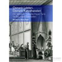 Osmanlı Laleleri Osmanlı Kahvehaneleri On Sekizinci Yüzyılda Hayat Tarzı Ve Boş Vakit Eğlenceleri-Dana Sajdi