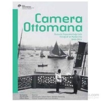 Camera Ottomana Osmanlı İmparatorluğunda Fotoğraf ve Modernite 1840-1914