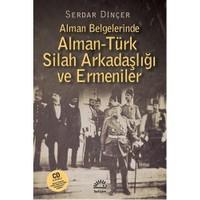 Alman Belgelerinde Alman-Türk Silah Arkadaşliği ve Ermeniler - Serdar Dinçer