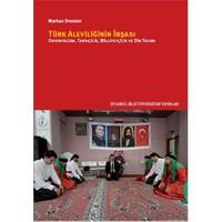 Türk Aleviliğinin İnşası: Oryantalizm, Tarihçilik, Milliyetçilik Ve Din Yazımı