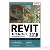 Revit Architecture 2015 (Cilt 1)-Ufuk Aydın