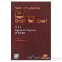 Toplum, İmgeleminde Kendini Nasıl Kurar?-Cornelius Castoriadis