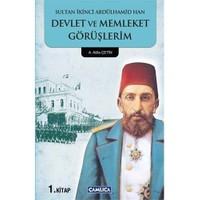 Devlet Ve Memleket Görüşlerim 1 - (Sultan Ikinci Abdülhamid Han)-Atilla Çetin