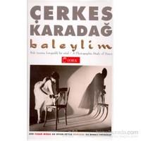 Baleylim Bale Üzerine Fotografik Bir Etüd A Photographic Study Of Dance (60 Siyah-Beyaz Duotone 25 Renkli Fotoğraf) (Ciltli)