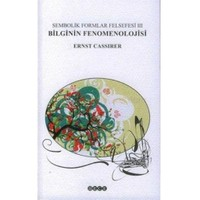 Sembolik Formlar Felsefesi 3 Bilginin Fenomenolojisi - Ernst Cassirer