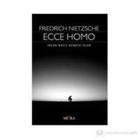 Ecce Homo / İnsan Nasıl Kendisi Olur-Friedrich Wilhelm Nietzsche