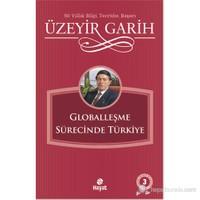 Globalleşme Sürecinde Türkiye - Üzeyir Garih