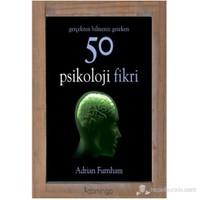 Gerçekten Bilmeniz Gereken 50 Psikoloji Fikri - Adrian Furnham