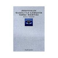 Aristoteles Gazzali İle Leibniz'De Yargı Mantığı-Sadık Türker