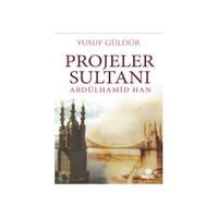 Projeler Sultanı Abdülhamid Han - Yusuf Güldür