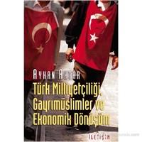 Türk Milliyetçiliği, Gayrimüslimler Ve Ekonomik Dönüşüm-Ayhan Aktar