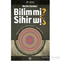 Bilim Mi? Sihir Mi? - Eğlenceli Bilimsel Numaralar-Martin Gardner