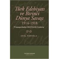 Türk Edebiyatı Ve Birinci Dünya Savaşı 1914-1918 : Propagandadan Milli Kimlik İnşasına