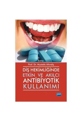 Diş Hekimliğinde Etkin Ve Akılcı Antibiyotik Kullanımı - Mustafa Altındiş