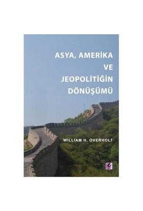 Asya, Amerika ve Jeopolitiğin Dönüşümü - William H. Overholt