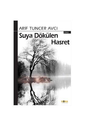 Suya Dökülen Hasret-Arif Tuncer Avcı