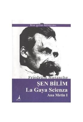 Şen Bilim La Gaya Scienza Ana Metin I-Friedrich Wilhelm Nietzsche