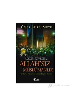 Allah'sız Müslümanlık (Aşksız, Zevksiz... Gerileme Sürecinde İslam'ı Yaşama Sorunu) - Ömer Lütfi Mete