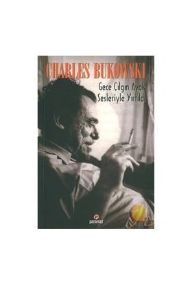 Gece Çılgın Ayak Sesleriyle Yırtıldı-Charles Bukowski