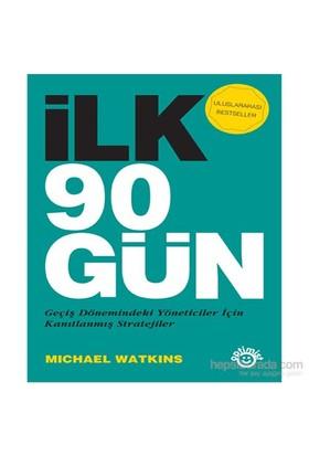 İlk 90 Gün - Geçiş Dönemindeki Yöneticiler için Kanıtlanmış Stratejiler - Michael Watkins