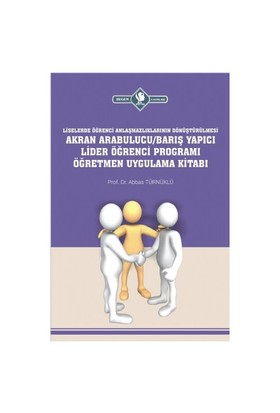 Akran Arabulucu: Barış Yapıcı Lider Öğrenci Programı Öğretmen Uygulama Kitabı-Abbas Türnüklü