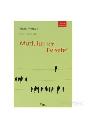 Mutluluk İçin Felsefe-Mark Vernon