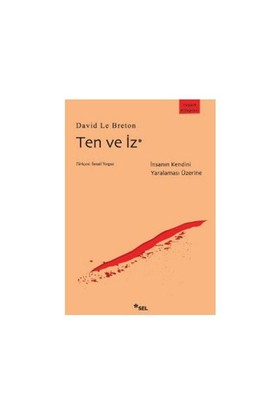 Ten ve İz / İnsanın Kendini Yaralaması Üzerine - David le Breton