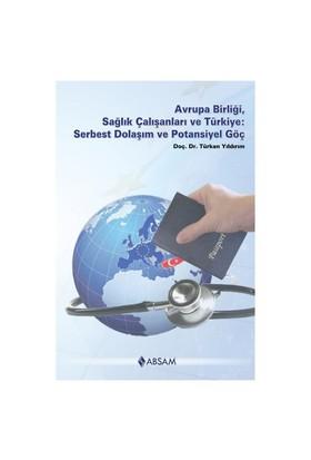 Avrupa Birliği, Sağlık Çalışanları Ve Türkiye: Serbest Dolaşım Ve Potansiyel Göç-Türkan Yıldırım