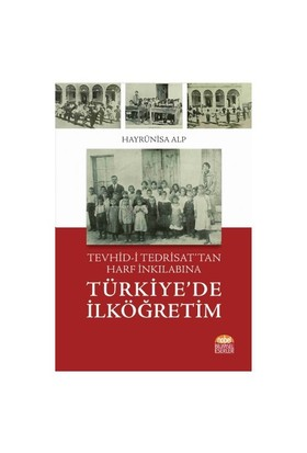 Tevhid-İ Tedrisat'Tan Harf İnkılabına Türkiye'De İlköğretim-Hayrünisa Alp