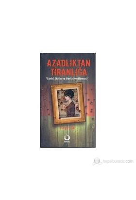 Azadlıktan Tiranlığa - (Sanki Stalin Ve Beria Hortlamıştı)-Turgut Er