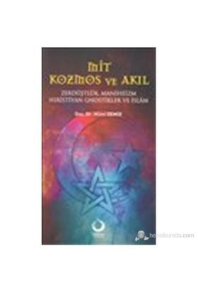 Mit, Kozmos Ve Akıl - (Zerdüşlük, Maniheizm, Hıristiyan Gnostikler Ve İslam) - Hilmi Demir
