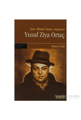 Şair, Mizah Yazarı, Gazeteci - Yusuf Ziya Ortaç-Selçuk Çıkla