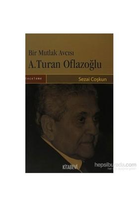 Bir Mutlak Avcısı A.Turan Oflazoğlu-Sezai Coşkun