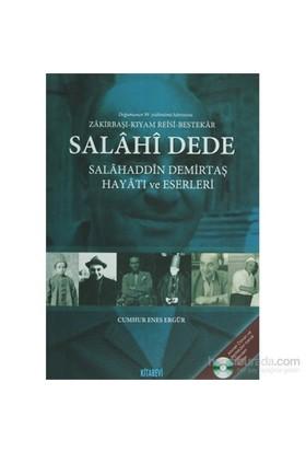 Salahi Dede: Salahaddin Demirtaş Hayatı Ve Eserleri - Zakirbaşı - Kıyamreisi - Bestekar-Cumhur Enes Ergür