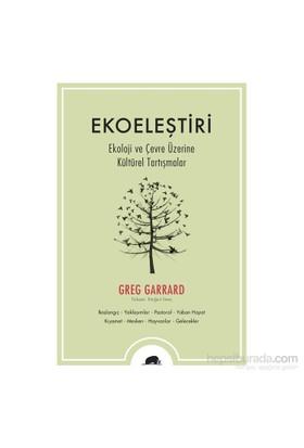 Ekoeleştiri: Ekoloji Ve Çevre Üzerine Kültürel Tartışmalar-Greg Garrard