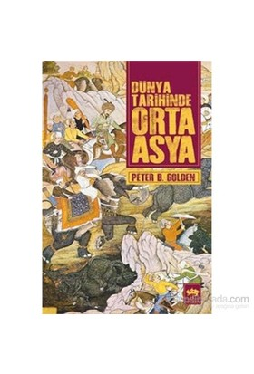 Dünya Tarihinde Orta Asya - Peter B. Golden
