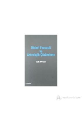 Michel Foucault Ve Arkeolojik Çözümleme-Veli Urhan