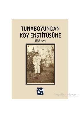 Tunaboyundan Köy Enstitüsüne-Zülal Kaya