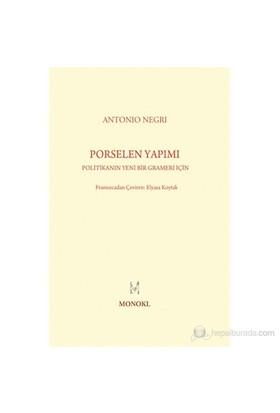 Porselen Yapımı - (Politikanın Yeni Bir Grameri İçin)-Antonio Negri