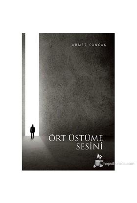 Ört Üstüme Sesini-Ahmet Sancak